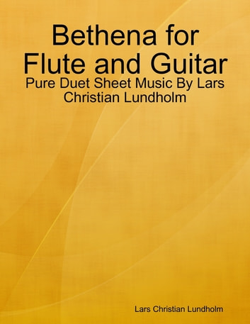 Bethena for Flute and Guitar - Pure Duet Sheet Music By Lars Christian Lundholm ebook by Lars Christian Lundholm