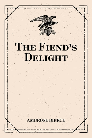 The Fiend's Delight ebook by Ambrose Bierce