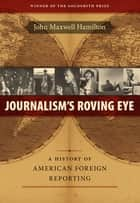 Journalism's Roving Eye ebook by John Maxwell Hamilton