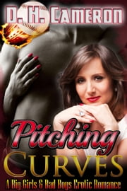 Pitching Curves - (A Big Girls & Bad Boys Erotic Romance) ebook by D. H. Cameron