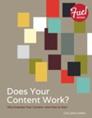 Does Your Content Work? - Why Evaluate Your Content and How to Start ebook by Colleen Jones