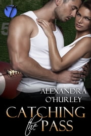 Catching the Pass ebook by Alexandra O'Hurley