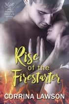 Rise of the Firestarter - The Phoenix Institute, #1 ebook by Corrina Lawson