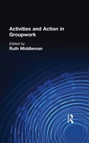 Activities and Action in Groupwork ebook by Ruth Middleman