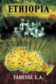 Ethiopia - Making Sense of the Past and the Present with People ebook by Tadesse E.A.