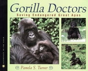 Gorilla Doctors: Saving Endangered Great Apes ebook by Pamela S. Turner