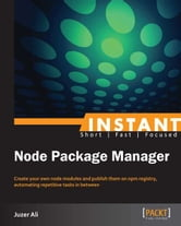 Instant Node Package Manager ebook by Juzer Ali