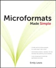 Microformats Made Simple ebook by Emily P. Lewis