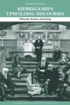 Kierkegaard's Upbuilding Discourses - Philosophy, Literature, and Theology ebook by George Pattison
