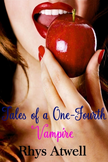 Tales of a One-Fourth Vampire - Tales of a One-Fourth Vampire, #1 ebook by Rhys Atwell