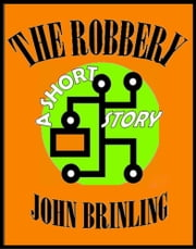 The Robbery: A Short Story ebook by John Brinling