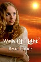 Web Of Light - Web Of Light Duology, #1 ebook by Kyra Dune