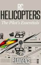 Rc Helicopters: The Pilot's Essentials ebook by Paul Lawrence