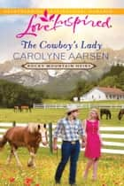 The Cowboy's Lady (Mills & Boon Love Inspired) (Rocky Mountain Heirs, Book 4) eBook by Carolyne Aarsen