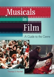 Musicals in Film: A Guide to the Genre ebook by Thomas S. Hischak