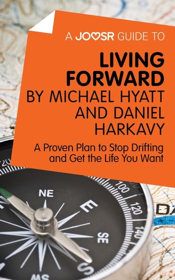 A Joosr Guide to... Living Forward by Michael Hyatt and Daniel Harkavy: A Proven Plan to Stop Drifting and Get the Life You Want ebook by Joosr