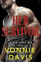 Her Survivor - A Black Eagle Ops Novel ebook by
