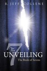 The Unveiling - The Book of Sevens ebook by R. Jeff Collene