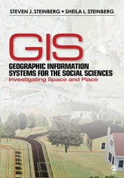Geographic Information Systems for the Social Sciences - Investigating Space and Place ebook by Steven J. Steinberg,Sheila L. Steinberg
