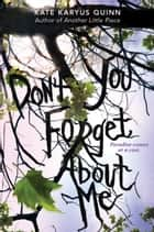 (Don't You) Forget About Me ebook by Kate Karyus Quinn