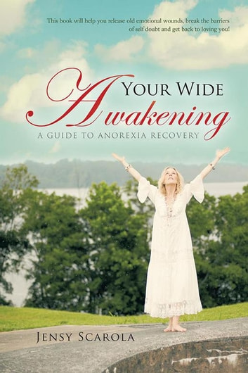 Your Wide Awakening - A Guide to Anorexia Recovery ebook by Jensy Scarola