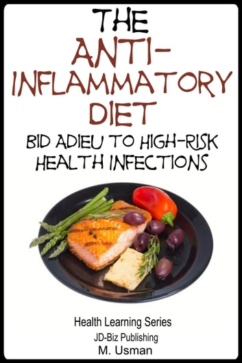 Anti-Inflammatory Diet: Bid Adieu to High-Risk Health Infections ebook by M. Usman