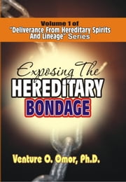 DELIVERANCE FROM HEREDITARY SPIRIT & LINEAGE VOLUME -1 - EXPOSING HEREDITARY BONDAGE ebook by Venture omor