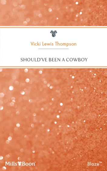 Should've Been A Cowboy ebook by Vicki Lewis Thompson