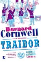 Traidor - As crônicas de Starbuck - vol. 2 eBook by Bernard Cornwell