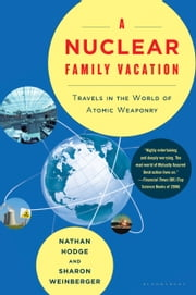 A Nuclear Family Vacation - Travels in the World of Atomic Weaponry ebook by Nathan Hodge,Sharon Weinberger