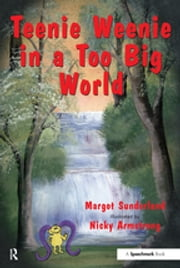 Teenie Weenie in a Too Big World - A Story for Fearful Children ebook by Margot Sunderland