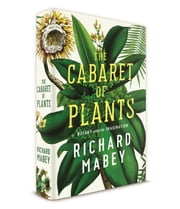 The Cabaret of Plants: Botany and the Imagination ebook by Richard Mabey