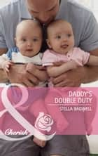 Daddy's Double Duty (Mills & Boon Cherish) ebook by Stella Bagwell
