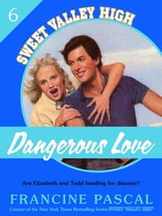 Dangerous Love (Sweet Valley High #6) ebook by Francine Pascal