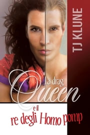 La drag queen e il re degli Homo pomp ebook by TJ Klune, Claudia Milani