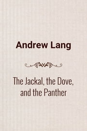 The Jackal, the Dove, and the Panther ebook by Andrew Lang