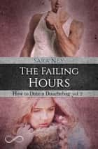 The Failing hours (HOW TO DATE A DOUCHEBAG 2) ebook by Sara Ney