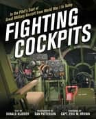 Fighting Cockpits - In the Pilot's Seat of Great Military Aircraft from World War I to Today ebook by Donald Nijboer, Dan Patterson