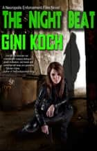 The Night Beat, From the Necropolis Enforcement Files ebook by Gini Koch