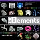 Elements - A Visual Exploration of Every Known Atom in the Universe ebook by Theodore Gray, Nick Mann