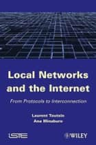 Local Networks and the Internet ebook by Laurent Toutain,Ana Minaburo