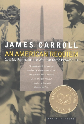 An American Requiem - God, My Father, and the War that Came Between Us ebook by James Carroll