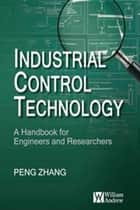 Industrial Control Technology ebook by Peng Zhang