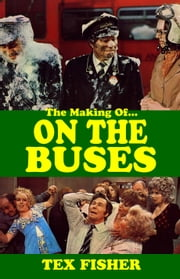 I 'Ate You Butler - The Making of On the Buses - Behind the Scenes of Britain's favourite sitcom ebook by Tex Fisher