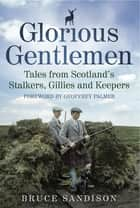 Glorious Gentlemen ebook by Bruce Sandison