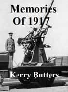 Memories of 1917. - History. ebook by Kerry Butters