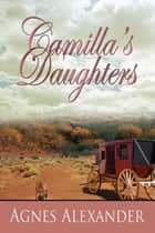 Camilla's Daughter ebook by Agnes Alexander