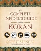 The Complete Infidel's Guide to the Koran ebook by Robert Spencer
