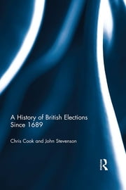 A History of British Elections since 1689 ebook by Chris Cook,John Stevenson