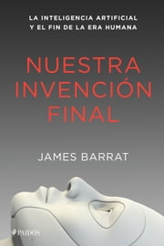 Nuestra invención final ebook by James Barrat